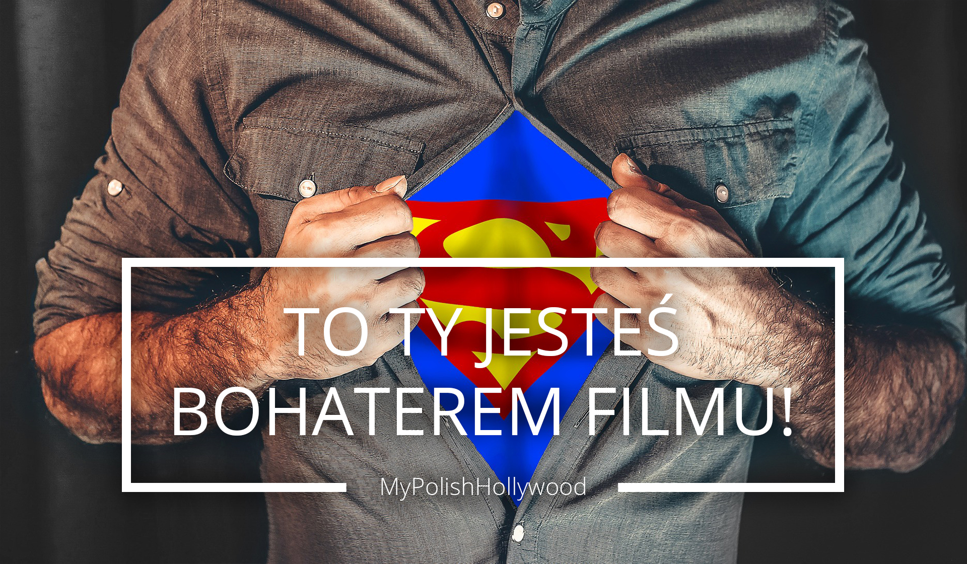 To ty jesteś bohaterem filmu!