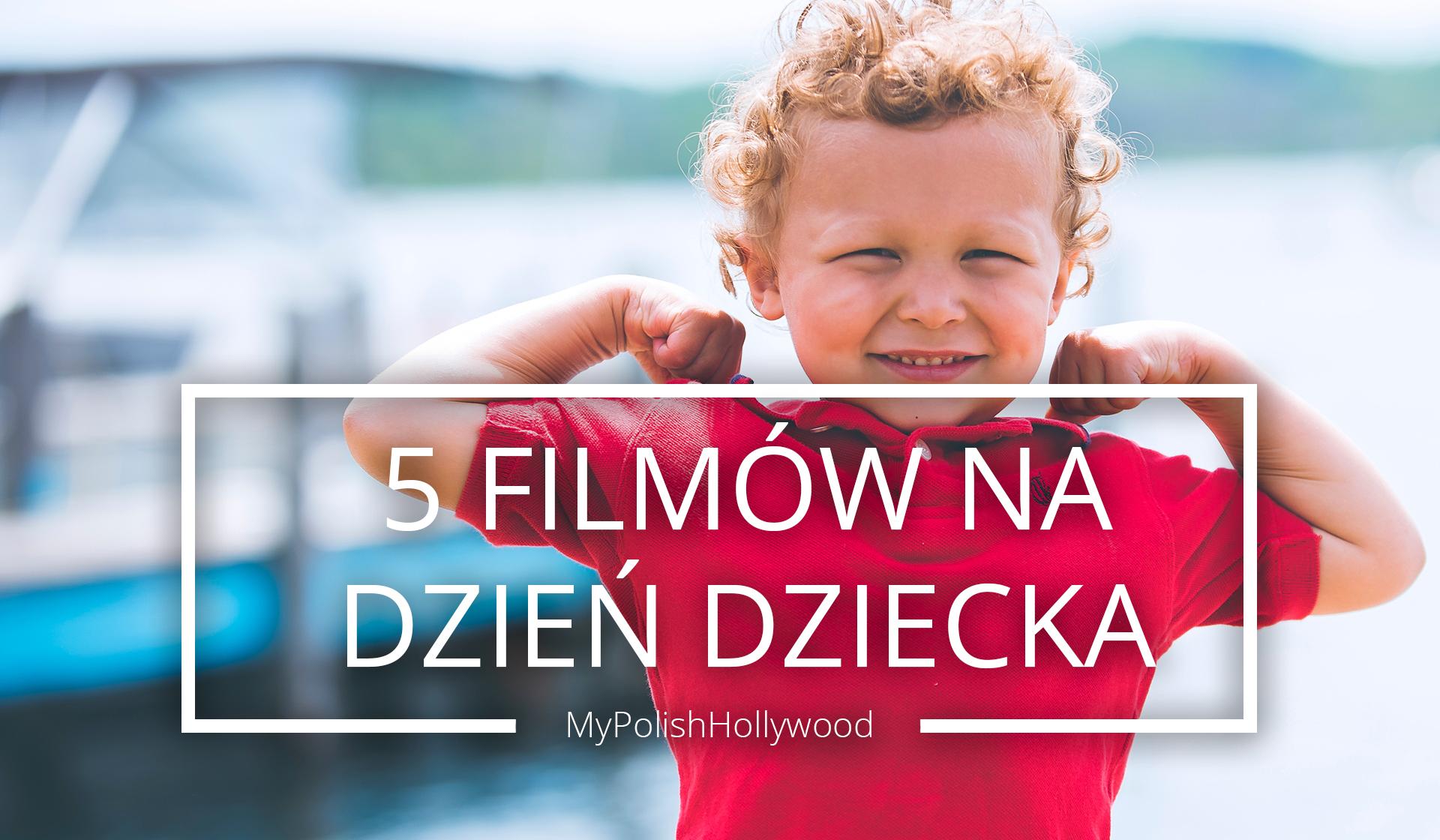 Znów stań się dzieckiem! Obejrzyj 5 filmów na DZIEŃ DZIECKA